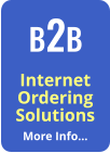 Internet Ordering Solutions More Info… B2B